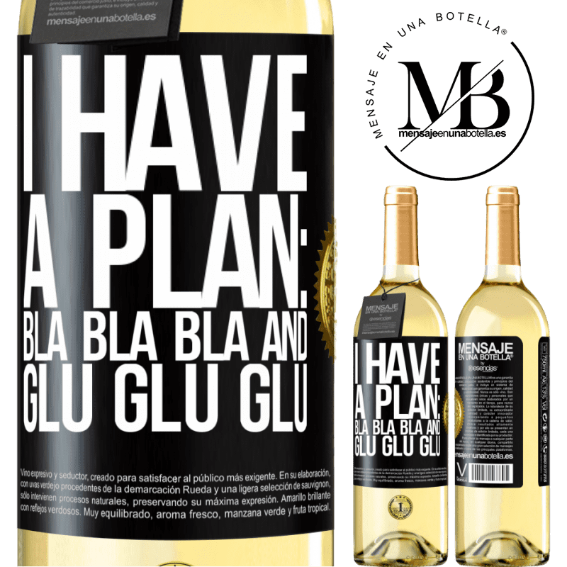 24,95 € Free Shipping | White Wine WHITE Edition I have a plan: Bla Bla Bla and Glu Glu Glu Black Label. Customizable label Young wine Harvest 2020 Verdejo