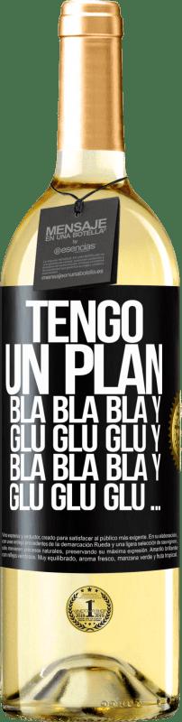 24,95 € Envío gratis | Vino Blanco Edición WHITE Tengo un plan: Bla Bla Bla y Glu Glu Glu Etiqueta Negra. Etiqueta personalizable Vino joven Cosecha 2020 Verdejo
