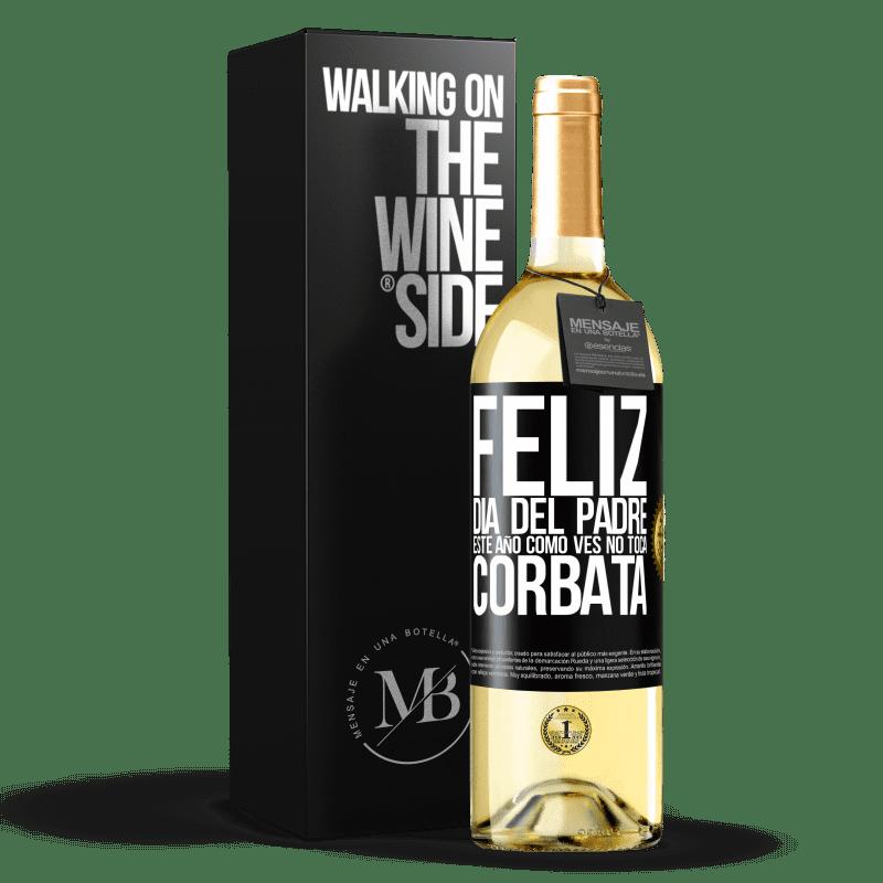 24,95 € Envío gratis | Vino Blanco Edición WHITE Feliz día del padre! Este año, como ves, no toca corbata Etiqueta Negra. Etiqueta personalizable Vino joven Cosecha 2020 Verdejo