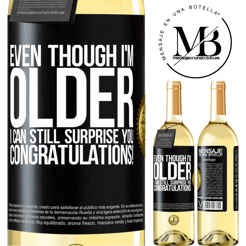 24,95 € Free Shipping | White Wine WHITE Edition Even though I'm older, I can still surprise you. Congratulations! Black Label. Customizable label Young wine Harvest 2020 Verdejo