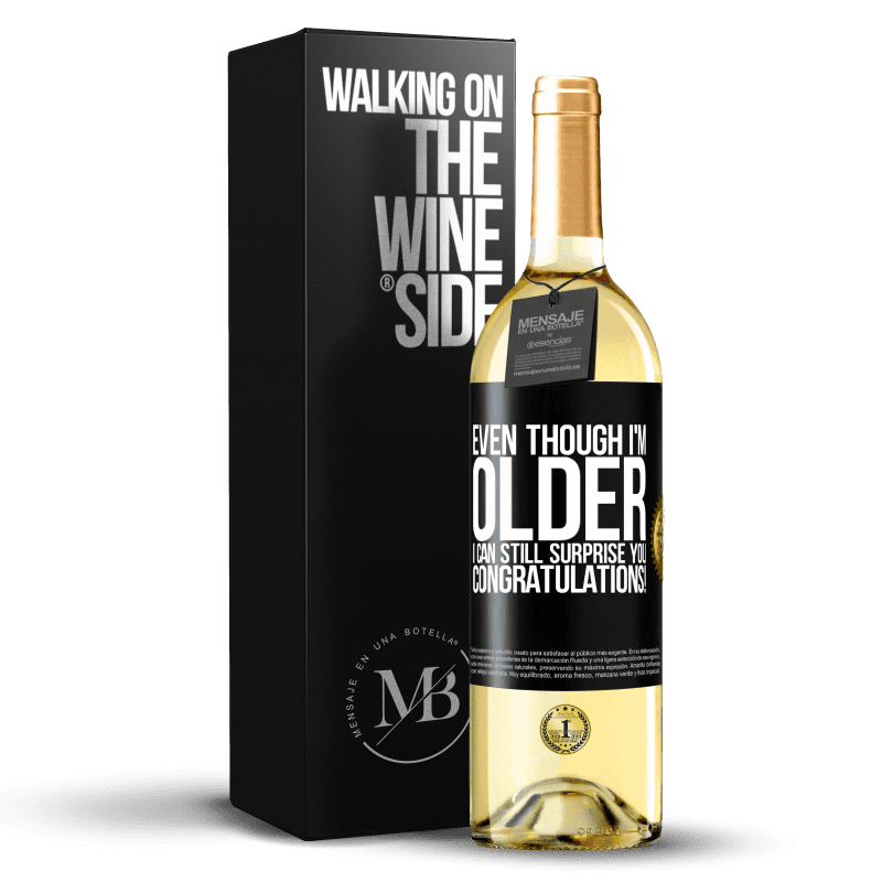 24,95 € Free Shipping   White Wine WHITE Edition Even though I'm older, I can still surprise you. Congratulations! Black Label. Customizable label Young wine Harvest 2020 Verdejo