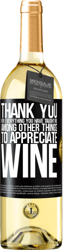 24,95 € Free Shipping | White Wine WHITE Edition Thank you for everything you have taught me, among other things, to appreciate wine Black Label. Customizable label Young wine Harvest 2020 Verdejo