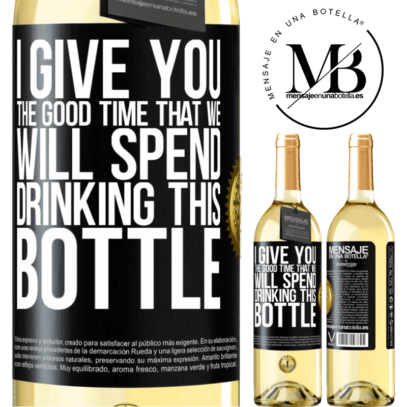 24,95 € Free Shipping   White Wine WHITE Edition I give you the good time that we will spend drinking this bottle Black Label. Customizable label Young wine Harvest 2020 Verdejo