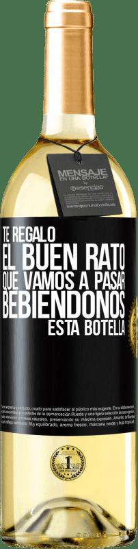 24,95 € Envío gratis | Vino Blanco Edición WHITE Te regalo el buen rato que vamos a pasar bebiéndonos esta botella Etiqueta Negra. Etiqueta personalizable Vino joven Cosecha 2020 Verdejo