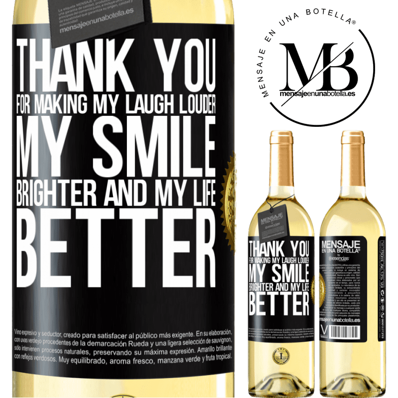 24,95 € Free Shipping | White Wine WHITE Edition Thank you for making my laugh louder, my smile brighter and my life better Black Label. Customizable label Young wine Harvest 2020 Verdejo