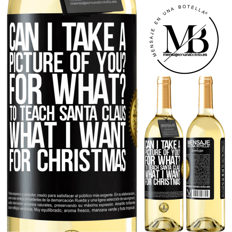 24,95 € Free Shipping | White Wine WHITE Edition Can I take a picture of you? For what? To teach Santa Claus what I want for Christmas Black Label. Customizable label Young wine Harvest 2020 Verdejo