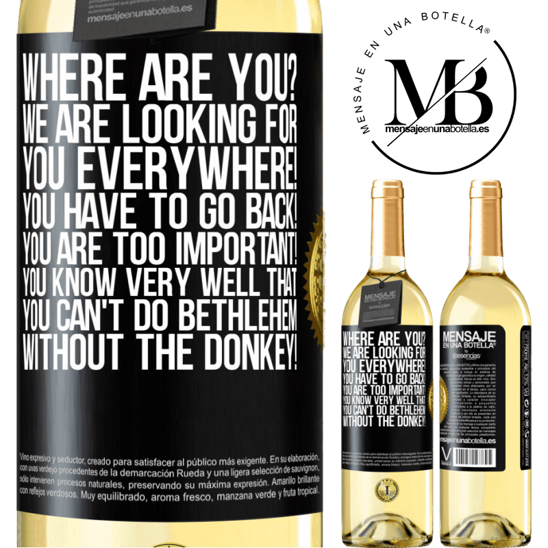 24,95 € Free Shipping   White Wine WHITE Edition Where are you? We are looking for you everywhere! You have to go back! You are too important! You know very well that you Black Label. Customizable label Young wine Harvest 2020 Verdejo
