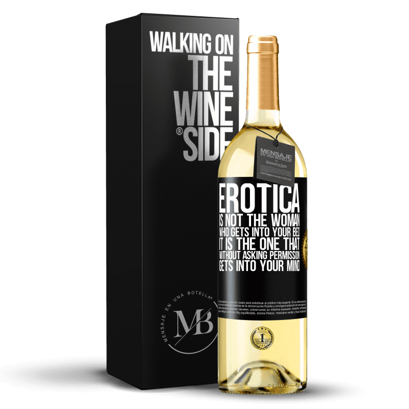 24,95 € Free Shipping   White Wine WHITE Edition Erotica is not the woman who gets into your bed. It is the one that without asking permission, gets into your mind Black Label. Customizable label Young wine Harvest 2020 Verdejo