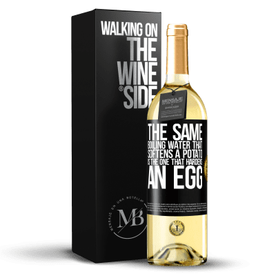 «The same boiling water that softens a potato is the one that hardens an egg» WHITE Edition