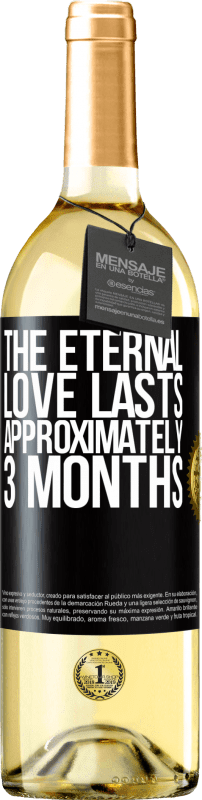 24,95 € Free Shipping | White Wine WHITE Edition The eternal love lasts approximately 3 months Black Label. Customizable label Young wine Harvest 2020 Verdejo