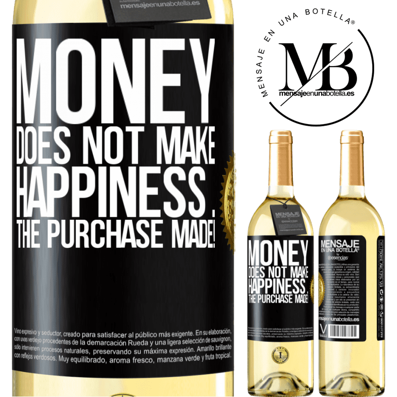 24,95 € Free Shipping | White Wine WHITE Edition Money does not make happiness ... the purchase made! Black Label. Customizable label Young wine Harvest 2020 Verdejo