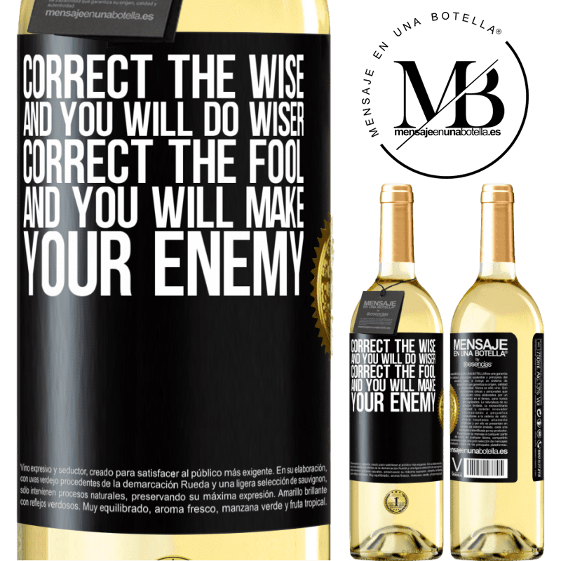 24,95 € Free Shipping | White Wine WHITE Edition Correct the wise and you will do wiser, correct the fool and you will make your enemy Black Label. Customizable label Young wine Harvest 2020 Verdejo