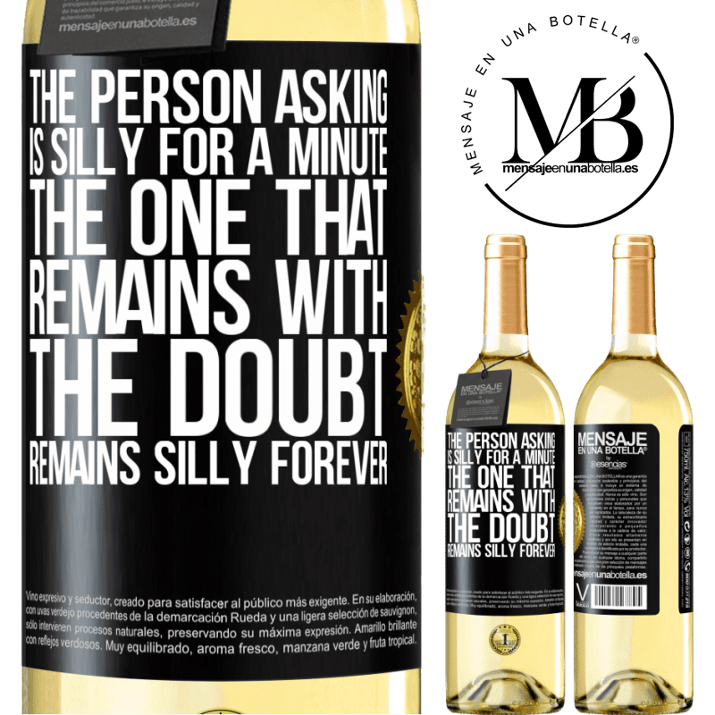 24,95 € Free Shipping | White Wine WHITE Edition The person asking is silly for a minute. The one that remains with the doubt, remains silly forever Black Label. Customizable label Young wine Harvest 2020 Verdejo