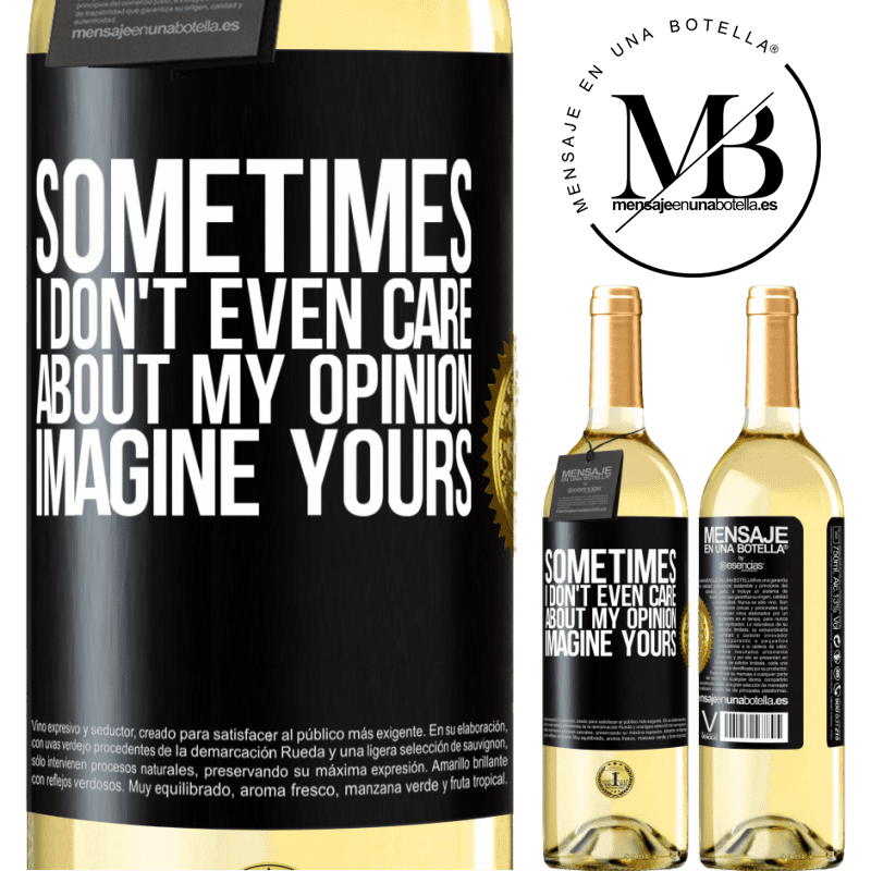 24,95 € Free Shipping | White Wine WHITE Edition Sometimes I don't even care about my opinion ... Imagine yours Black Label. Customizable label Young wine Harvest 2020 Verdejo
