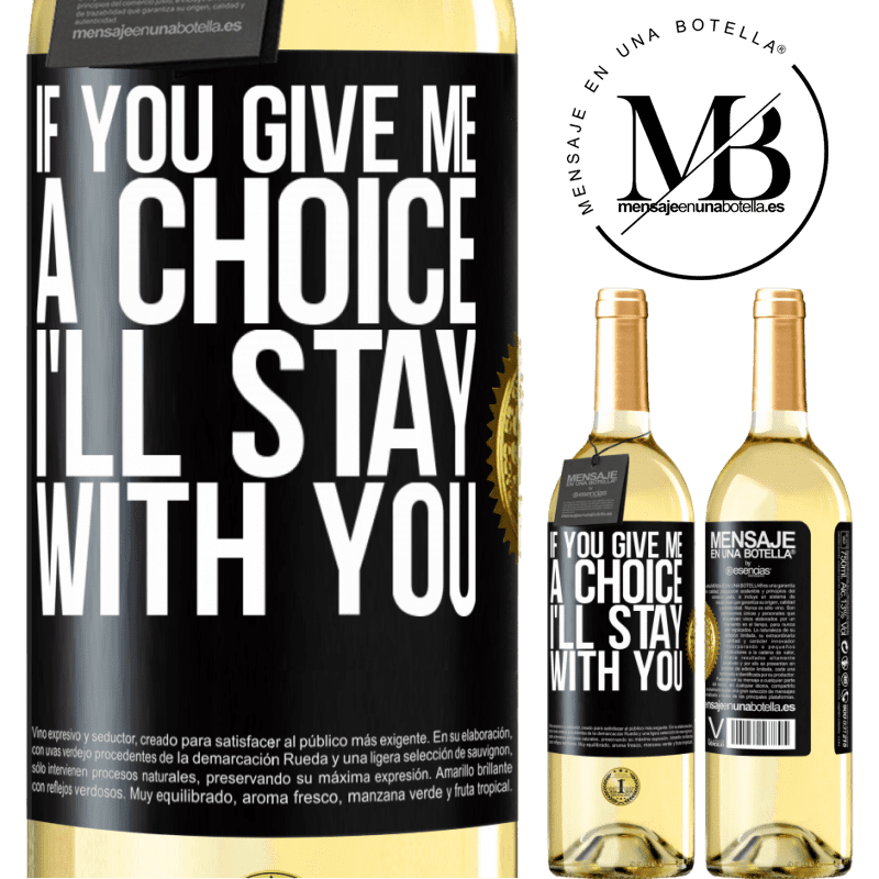 24,95 € Free Shipping | White Wine WHITE Edition If you give me a choice, I'll stay with you Black Label. Customizable label Young wine Harvest 2020 Verdejo