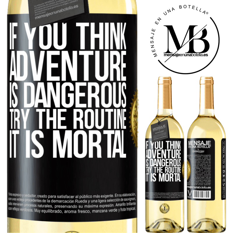24,95 € Free Shipping | White Wine WHITE Edition If you think adventure is dangerous, try the routine. It is mortal Black Label. Customizable label Young wine Harvest 2020 Verdejo