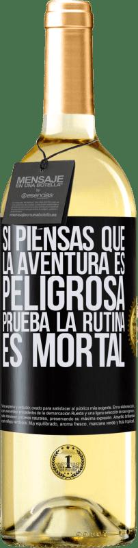 24,95 € Envío gratis | Vino Blanco Edición WHITE Si piensas que la aventura es peligrosa, prueba la rutina. Es mortal Etiqueta Negra. Etiqueta personalizable Vino joven Cosecha 2020 Verdejo