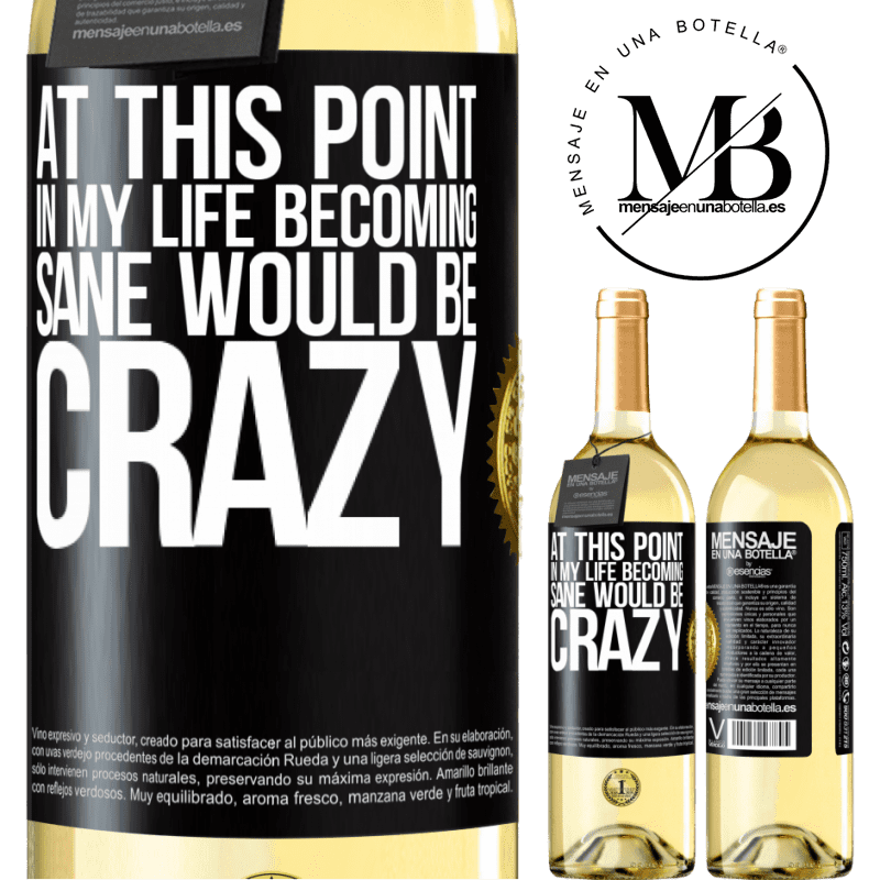 24,95 € Free Shipping | White Wine WHITE Edition At this point in my life becoming sane would be crazy Black Label. Customizable label Young wine Harvest 2020 Verdejo