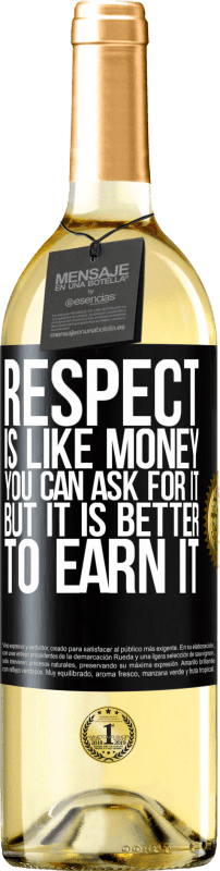 24,95 € Free Shipping | White Wine WHITE Edition Respect is like money. You can ask for it, but it is better to earn it Black Label. Customizable label Young wine Harvest 2020 Verdejo
