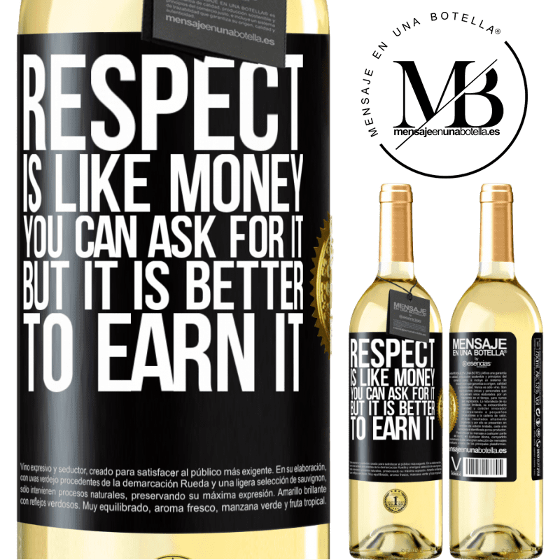 24,95 € Free Shipping   White Wine WHITE Edition Respect is like money. You can ask for it, but it is better to earn it Black Label. Customizable label Young wine Harvest 2020 Verdejo