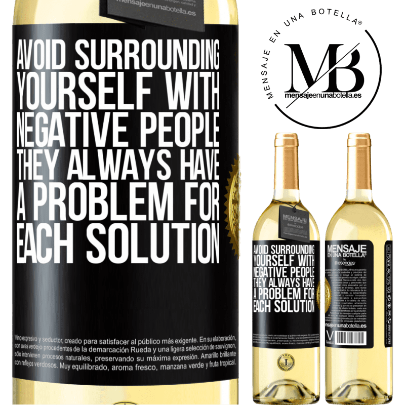 24,95 € Free Shipping | White Wine WHITE Edition Avoid surrounding yourself with negative people. They always have a problem for each solution Black Label. Customizable label Young wine Harvest 2020 Verdejo