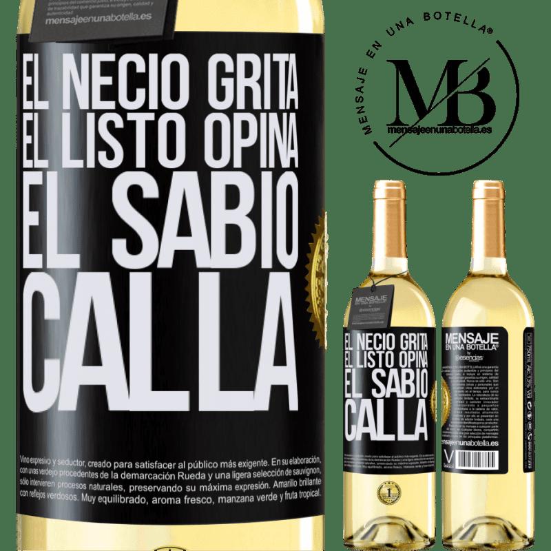 24,95 € Envío gratis   Vino Blanco Edición WHITE El necio grita, el listo opina, el sabio calla Etiqueta Negra. Etiqueta personalizable Vino joven Cosecha 2020 Verdejo