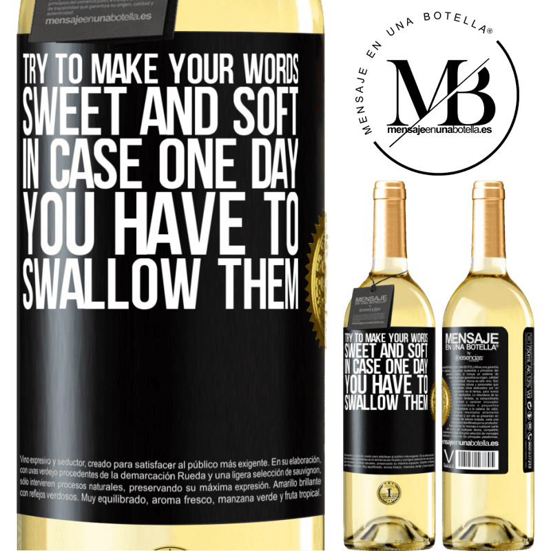24,95 € Free Shipping | White Wine WHITE Edition Try to make your words sweet and soft, in case one day you have to swallow them Black Label. Customizable label Young wine Harvest 2020 Verdejo
