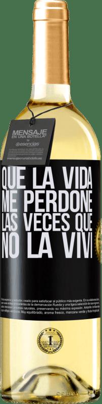 24,95 € Envío gratis   Vino Blanco Edición WHITE Que la vida me perdone las veces que no la viví Etiqueta Negra. Etiqueta personalizable Vino joven Cosecha 2020 Verdejo