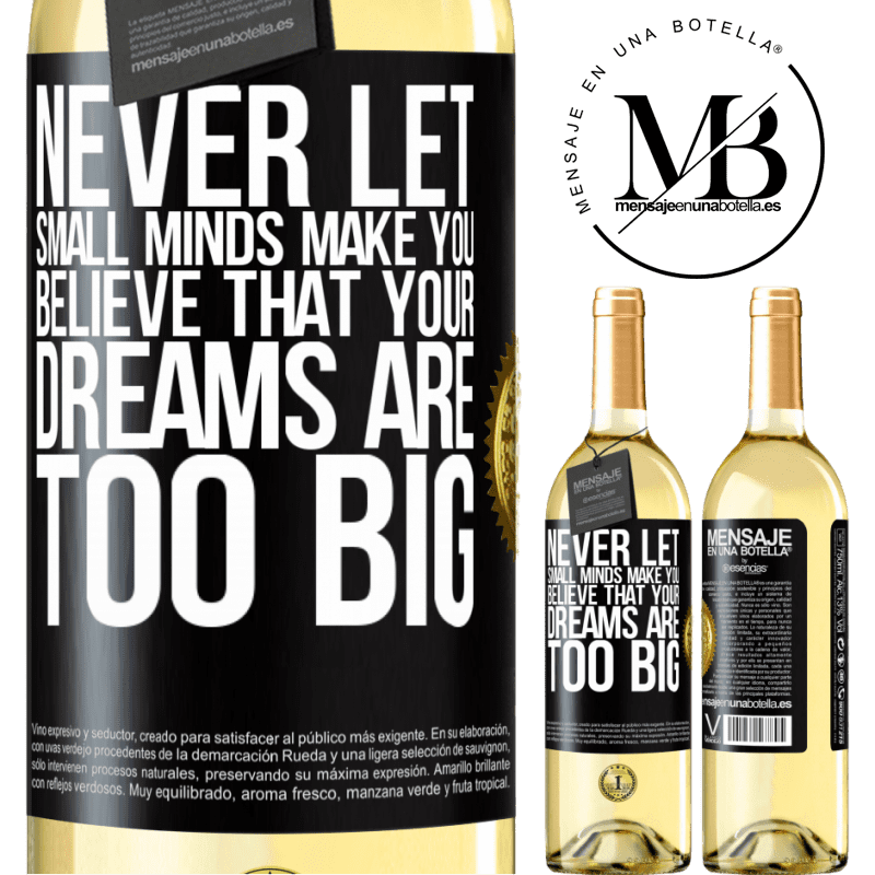 24,95 € Free Shipping   White Wine WHITE Edition Never let small minds make you believe that your dreams are too big Black Label. Customizable label Young wine Harvest 2020 Verdejo