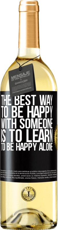 24,95 € Free Shipping | White Wine WHITE Edition The best way to be happy with someone is to learn to be happy alone Black Label. Customizable label Young wine Harvest 2020 Verdejo