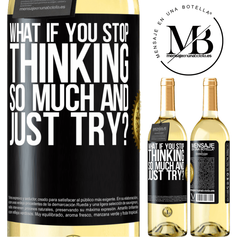 24,95 € Free Shipping   White Wine WHITE Edition what if you stop thinking so much and just try? Black Label. Customizable label Young wine Harvest 2020 Verdejo