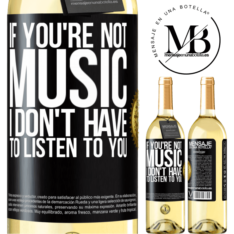24,95 € Free Shipping   White Wine WHITE Edition If you're not music, I don't have to listen to you Black Label. Customizable label Young wine Harvest 2020 Verdejo