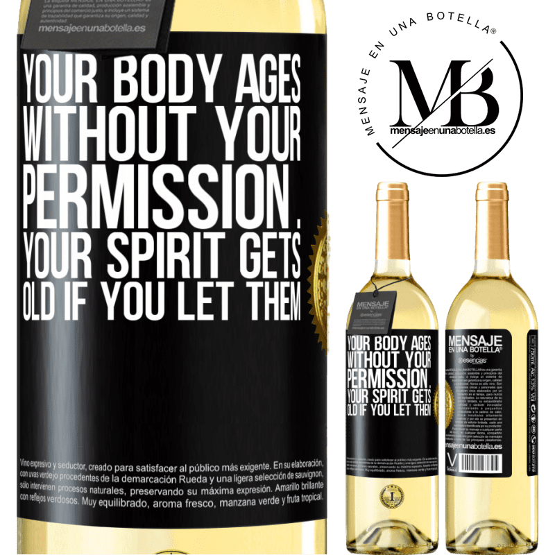 24,95 € Free Shipping | White Wine WHITE Edition Your body ages without your permission ... your spirit gets old if you let them Black Label. Customizable label Young wine Harvest 2020 Verdejo