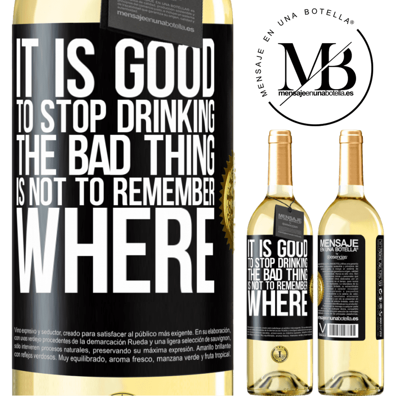 24,95 € Free Shipping   White Wine WHITE Edition It is good to stop drinking, the bad thing is not to remember where Black Label. Customizable label Young wine Harvest 2020 Verdejo