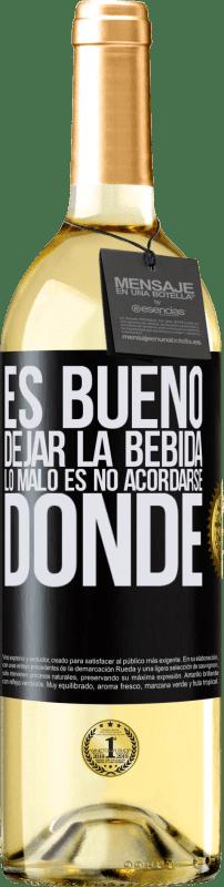 24,95 € Envío gratis | Vino Blanco Edición WHITE Es bueno dejar la bebida, lo malo es no acordarse donde Etiqueta Negra. Etiqueta personalizable Vino joven Cosecha 2020 Verdejo