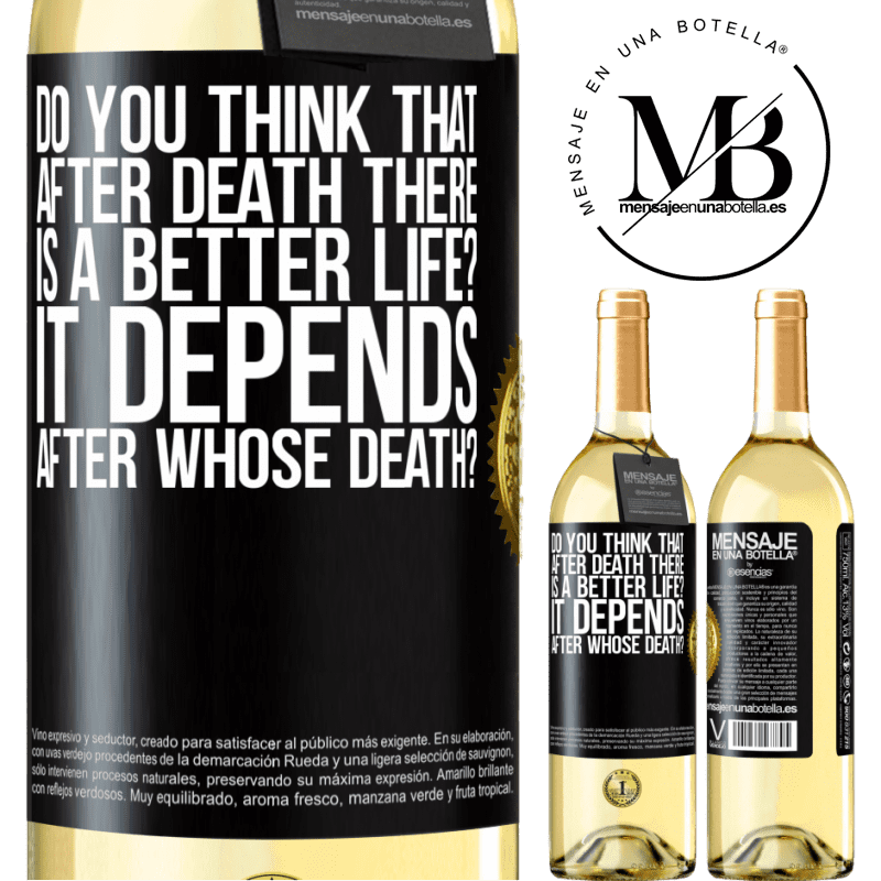24,95 € Free Shipping | White Wine WHITE Edition do you think that after death there is a better life? It depends, after whose death? Black Label. Customizable label Young wine Harvest 2020 Verdejo