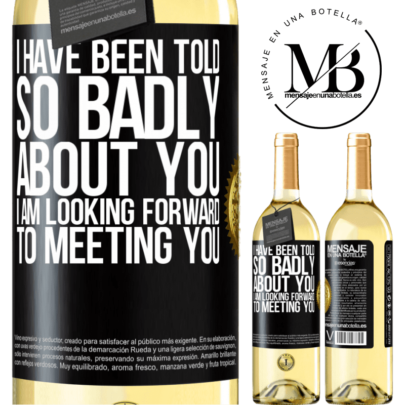 24,95 € Free Shipping   White Wine WHITE Edition I have been told so badly about you, I am looking forward to meeting you Black Label. Customizable label Young wine Harvest 2020 Verdejo