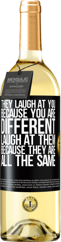 24,95 € Free Shipping   White Wine WHITE Edition They laugh at you because you are different. Laugh at them, because they are all the same Black Label. Customizable label Young wine Harvest 2020 Verdejo