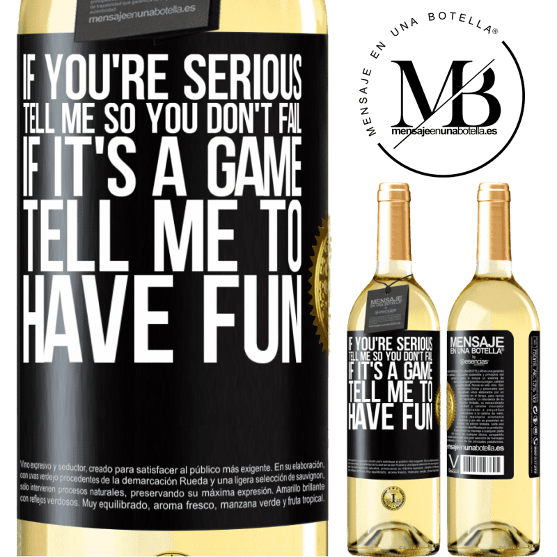 24,95 € Free Shipping   White Wine WHITE Edition If you're serious, tell me so you don't fail. If it's a game, tell me to have fun Black Label. Customizable label Young wine Harvest 2020 Verdejo