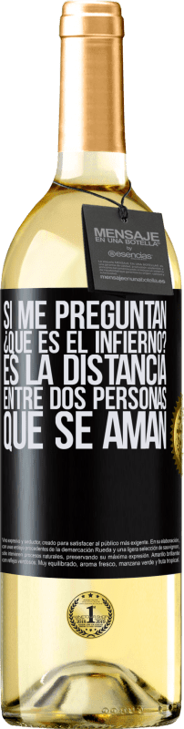 24,95 € Envío gratis | Vino Blanco Edición WHITE Si me preguntan ¿Qué es el infierno? Es la distancia entre dos personas que se aman Etiqueta Negra. Etiqueta personalizable Vino joven Cosecha 2020 Verdejo