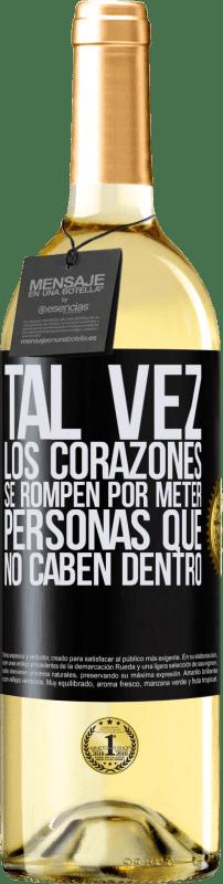 24,95 € Envío gratis | Vino Blanco Edición WHITE Tal vez los corazones se rompen por meter personas que no caben dentro Etiqueta Negra. Etiqueta personalizable Vino joven Cosecha 2020 Verdejo