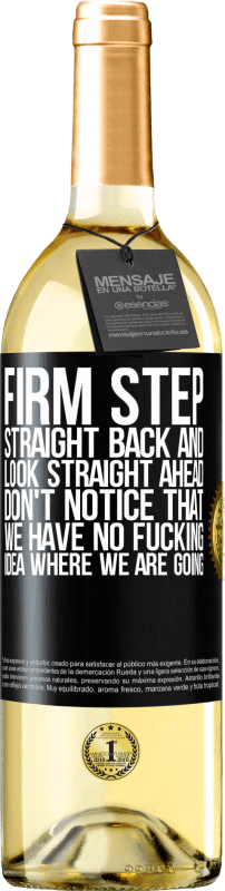 24,95 € Free Shipping | White Wine WHITE Edition Firm step, straight back and look straight ahead. Don't notice that we have no fucking idea where we are going Black Label. Customizable label Young wine Harvest 2020 Verdejo