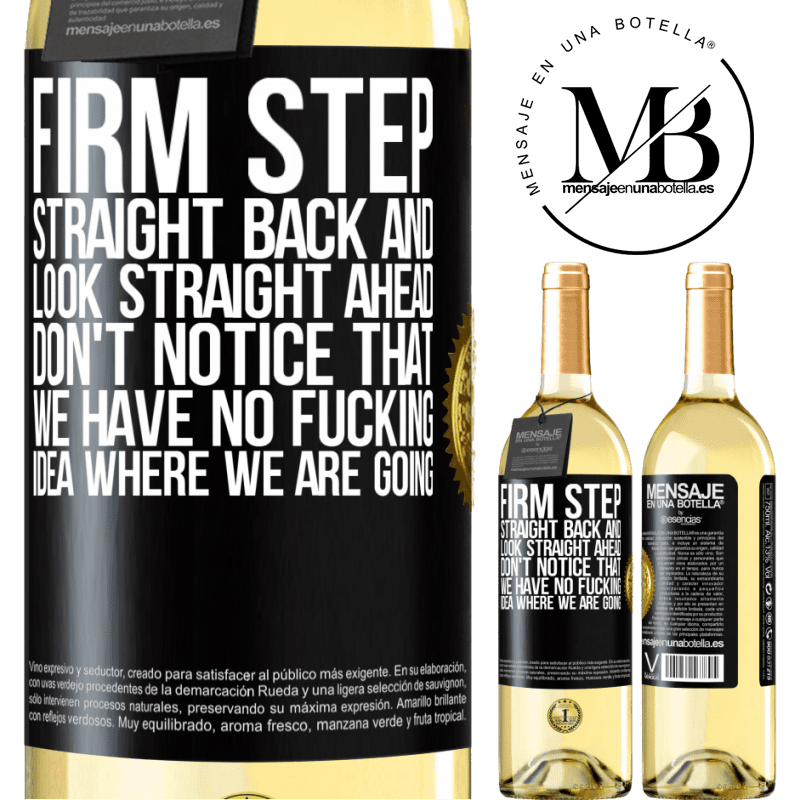 24,95 € Free Shipping   White Wine WHITE Edition Firm step, straight back and look straight ahead. Don't notice that we have no fucking idea where we are going Black Label. Customizable label Young wine Harvest 2020 Verdejo