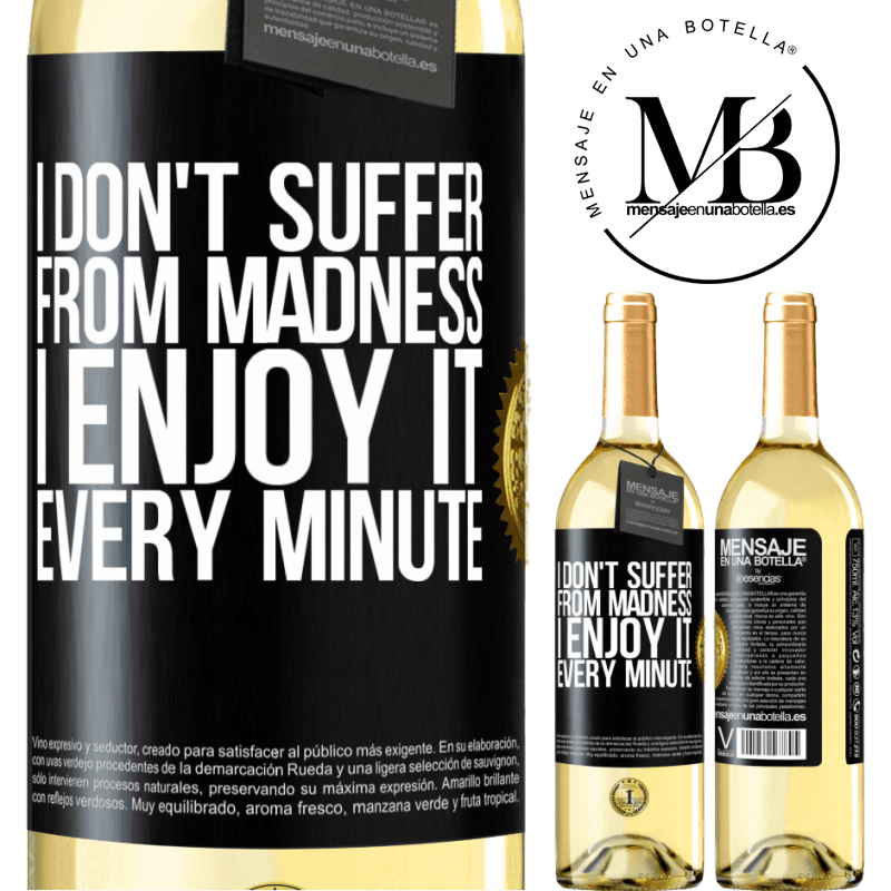 24,95 € Free Shipping | White Wine WHITE Edition I don't suffer from madness ... I enjoy it every minute Black Label. Customizable label Young wine Harvest 2020 Verdejo