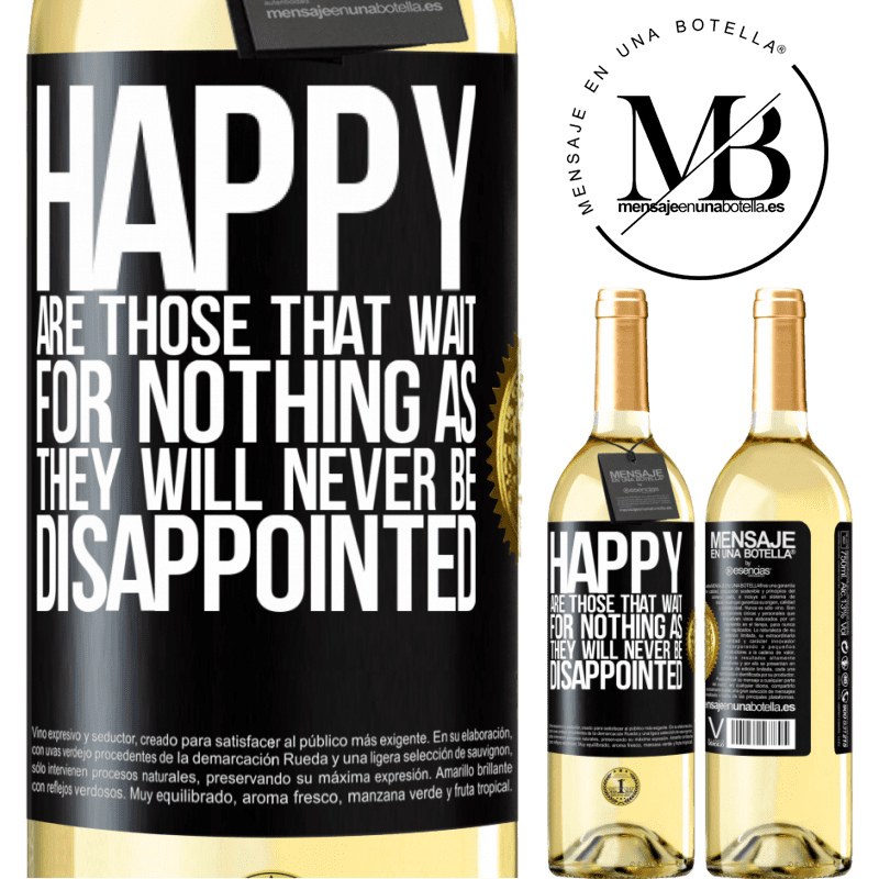 24,95 € Free Shipping | White Wine WHITE Edition Happy are those that wait for nothing as they will never be disappointed Black Label. Customizable label Young wine Harvest 2020 Verdejo