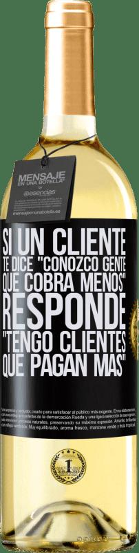 24,95 € Envío gratis | Vino Blanco Edición WHITE Si un cliente te dice Conozco gente que cobra menos, responde Tengo clientes que pagan más Etiqueta Negra. Etiqueta personalizable Vino joven Cosecha 2020 Verdejo