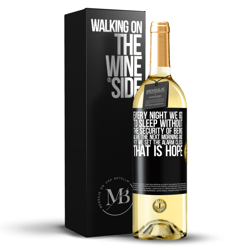 24,95 € Free Shipping | White Wine WHITE Edition Every night we go to sleep without the security of being alive the next morning and yet we set the alarm clock. THAT IS HOPE Black Label. Customizable label Young wine Harvest 2020 Verdejo