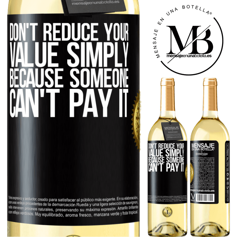 24,95 € Free Shipping | White Wine WHITE Edition Don't reduce your value simply because someone can't pay it Black Label. Customizable label Young wine Harvest 2020 Verdejo