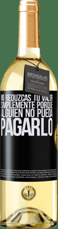 24,95 € Envío gratis | Vino Blanco Edición WHITE No reduzcas tu valor simplemente porque alguien no pueda pagarlo Etiqueta Negra. Etiqueta personalizable Vino joven Cosecha 2020 Verdejo