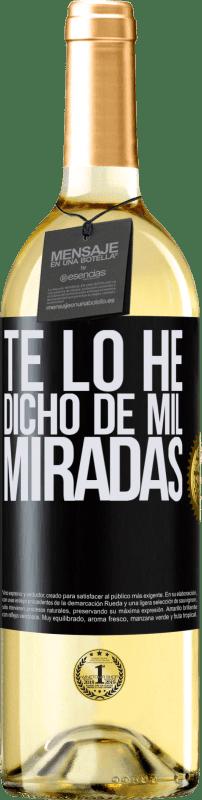 24,95 € Envío gratis | Vino Blanco Edición WHITE Te lo he dicho de mil miradas Etiqueta Negra. Etiqueta personalizable Vino joven Cosecha 2020 Verdejo